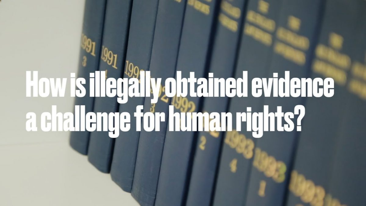 How is illegally obtained evidence a challenge for human rights 1 1200x675 - How is illegally obtained evidence a challenge for human rights?