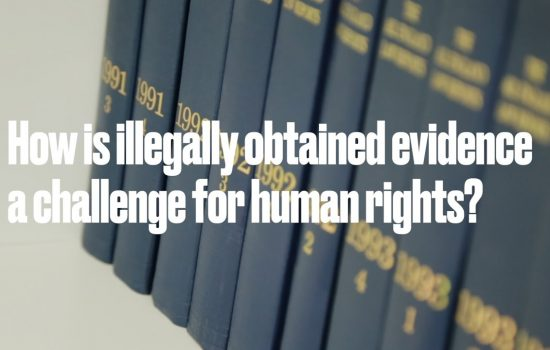 How is illegally obtained evidence a challenge for human rights?